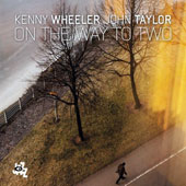 John Taylor (Sax)/John Taylor (Piano)/Kenny Wheeler: On the Way to Two *