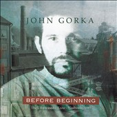 John Gorka: Before Beginning: The Unreleased I Know - Nashville, 1985 [Slipcase] *