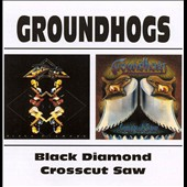 Groundhogs: Black Diamond/Crosscut Saw