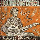 Hound Dog Taylor: Release the Hound