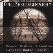 On Photography - Bryars, etc / Latvian Radio Choir