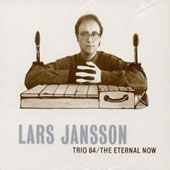 Lars Jansson: Trio '84/The Eternal Now