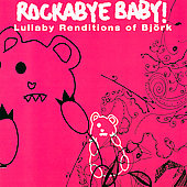 Rockabye Baby!: Rockabye Baby! Lullaby Renditions of Björk