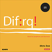 Dif:rq! - Works for Saxophones and Electronics / Meta Duo