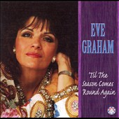 Eve Graham: 'Til the Season Comes 'Round Again
