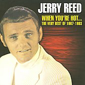 Jerry Reed: When You're Hot...The Very Best of Jerry Reed: 1967-1983