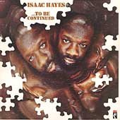 Isaac Hayes: ...To Be Continued