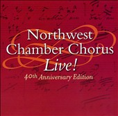 Northwest Chamber Chorus Live! 40th Anniversary Edition
