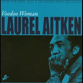 Laurel Aitken: Voodoo Woman