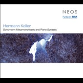 Hermann Keller: Schumann Metamorphoses and Piano Sonatas