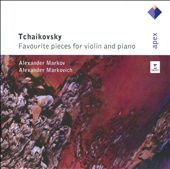 Tchaikovsky: Works for violin and piano / Markov