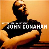John Conahan: Better off by Myself *