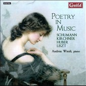 Poetry in Music - works by Schumann, Kirchner, Huber & Liszt / Andrea Wieli, piano