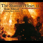 Steve Roach/Byron Metcalf: The  Shaman's Heart II [Digipak]