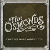 The Osmonds: I Can't Get There Without You