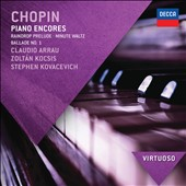 Chopin: Piano Encores - Raindrop Prelude; Minute Waltz; Ballade no 1 et al. / Claudio Arrau, Zoltan Kocsis, Stephen Kovacevich