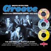 Various Artists: Move with the Groove: Hardcore Chicago Soul 1962-1970:  The One-derful Mar-v-lus Story