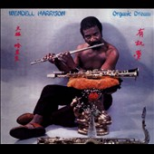 Wendell Harrison: Organic Dream [Digipak]
