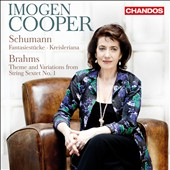 Schumann: Fantasiestucke; Kreisleriana; Brahms: Theme & Variations from String Sextet no 1 / Imogen Cooper, piano