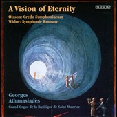 A Vision of Eternity - Otto Olsson: Credo Symphoniacum; Charles-Marie Widor: Symphonie Romane / Georges Athanasiades, organ