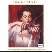 Ginette Neveu: Ses Derniers Enregistrements (1949); The Last Recordings; Ginette Neveu, violin