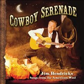 Jim Hendricks: Cowboy Serenade: Songs from the American West [6/4]