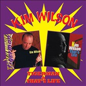 Kim Wilson: Tigerman/That's Life