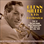Glenn Miller & His Orchestra: Live at Cafe Rouge NYC Jan & Nov 1940 *