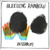 Bleeding Rainbow: Interrupt [Digipak]