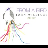 From a Bird - a collection of folk-inspired creations by John Williams, based upon music from around the globe / John Williams, guitar