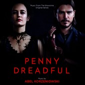 Penny Dreadful' [Original TV Soundtrack] - Abel Korzeniowski, composer & conductor
