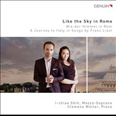 Like the Sky in Rome: A Journey to Italy in Songs by Franz Liszt / I-chiao Shih, mz; Clemens Muller, piano