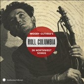 Various Artists: Roll Columbia: Woody Guthrie's 26 Northwest