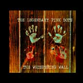 The Legendary Pink Dots: The Whispering Wall