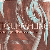 Tourmaline: Strange Distress Calls