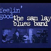 Sam Lay Blues Band: Feelin' Good [Digipak]
