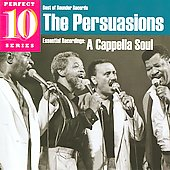 The Persuasions: A Cappella Soul: Essential Recordings