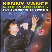 Planotones/Kenny Vance: Live and Out of This World