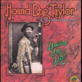 Hound Dog Taylor & the Houserockers: Beware of the Dog
