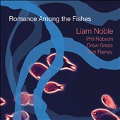 Liam Noble: Romance Among the Fishes [Digipak]