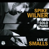 Spike Wilner: Solo Piano: Live at Small's [Digipak] *