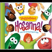 VeggieTales: Hosanna! Today's Top Worship Songs for Kids