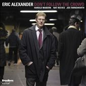 Eric Alexander (Saxophone): Don't Follow the Crowd