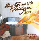 Our Favorite Christmas - Live / Montana a Cappella Society