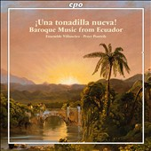 Baroque Music From Ecuador / Works by Hortuno, Hidalgo, Blasco, Pillajo