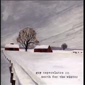 Guy Capecelatro III: North for the Winter