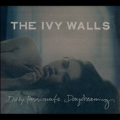 The Ivy Walls: Dirty Passionate Daydreaming