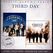 Third Day: Classic Albums Series: Come Together/Wherever You Are
