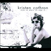 Kristen Cothron: Show Me Where the Edge is... [Digipak]