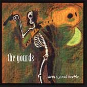 The Gourds: Dem's Good Beeble